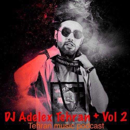 دانلود ریمیکس جدید Dj Adelexبه نام Tehran +Vol2
